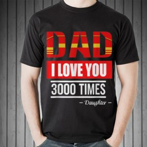 Dad i love you 3000 times fathers day Daughter shirt