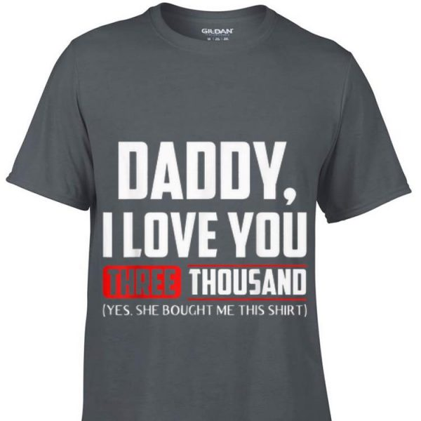 Daddy I love You Three Thousand Yes She Bought Me This