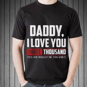 Daddy I love You Three Thousand Yes She Bought Me This 1