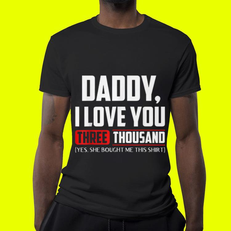 Daddy I love You Three Thousand Yes She Bought Me This 4 - Daddy I love You Three Thousand Yes She Bought Me This