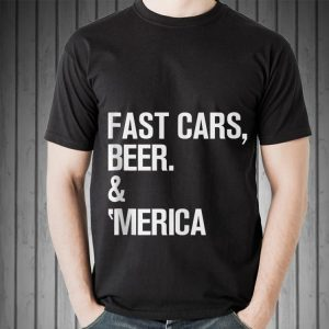 Fast Cars Beer & 'merica Cool Memorial Day shirt