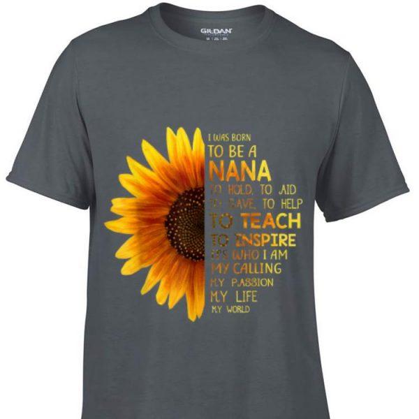I Was Born To Be A Nana to hold to aid to save to help sunflower Mother day shirt