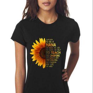 I Was Born To Be A Nana to hold to aid to save to help sunflower Mother day shirt 2