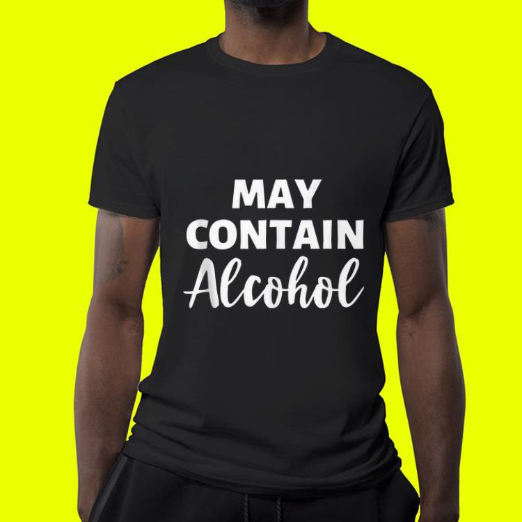 May Contain Alcohol shirt 4 - May Contain Alcohol shirt