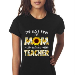 Mother day The Best Kind Of Mom Raises A Teacher Sunflower shirt 2
