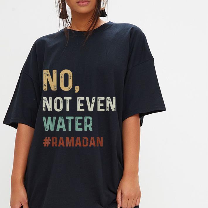 No Not Even Water Fasting Muslim Ramadan shirt, hoodie, sweater ...