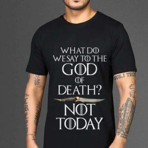 Not Today What do we say to the god of death Catspaw Game Of Throne shirt