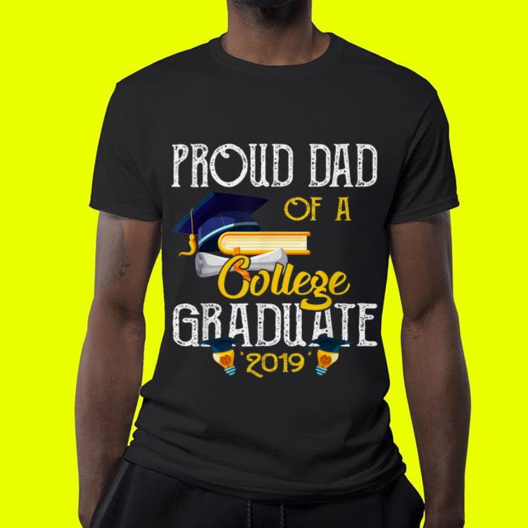 Proud Dad Of A College Graduate 2019 4 - Proud Dad Of A College Graduate 2019