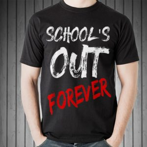 Schools Out Forever Retired And Loving It shirt