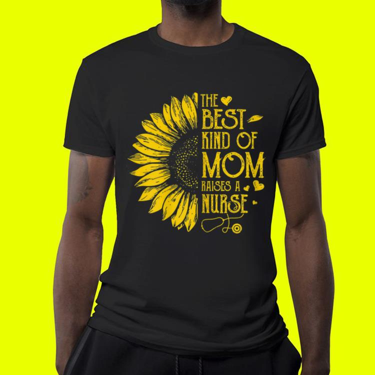 Sunflower The Best Kind Of Mom Raises A Nurse Mother s day shirt 4 - Sunflower The Best Kind Of Mom Raises A Nurse Mother's day shirt