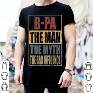 B-Pa The Man The Myth The Bad Influence Father Day shirt