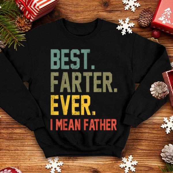 Best Farter Ever I Mean Father for Fathers Day shirt