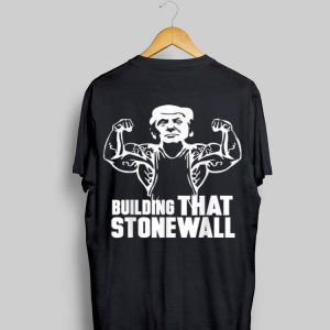 Building That Stonewall Trumps Combative Plan shirt