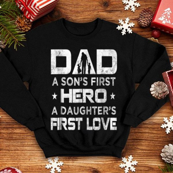 Dad A Son's First Hero A Daughter's First Love shirt
