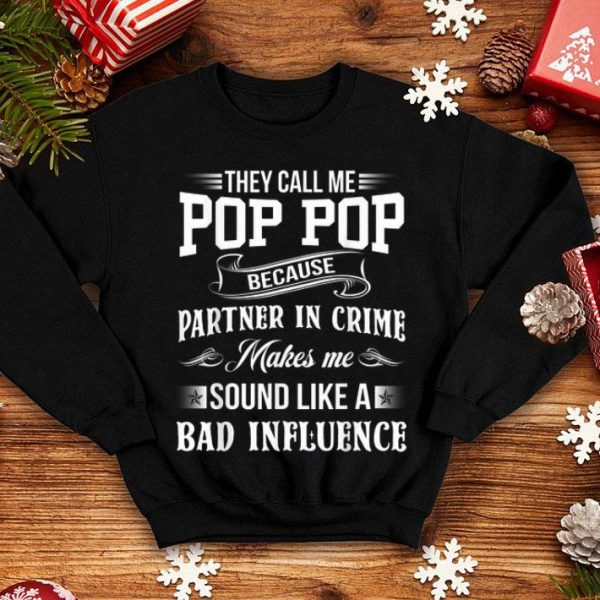 Father Day They Call Me Pop Pop Because Partner In Crime Sound Like A Bad Influence shirt