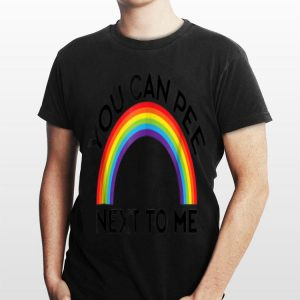 LGBT You Can Pee Next To Me Transgender Support shirt