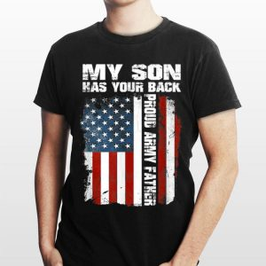 My Son Has Your Back Proud Army Father American Flag shirt