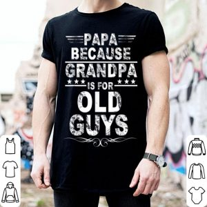 Papa Because Grandpa Is For Old Guys Fun Father Day shirt