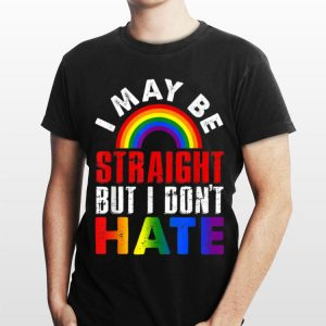 Rainbow I May Be Straight But I Don't Hate LGBTQ Pride shirt