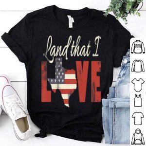 Texas Usa Flag Land That I Love Patriotic shirt