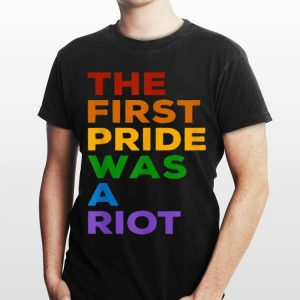 The First Gay Pride Was A Riot LGBT Rainbow Flag shirt