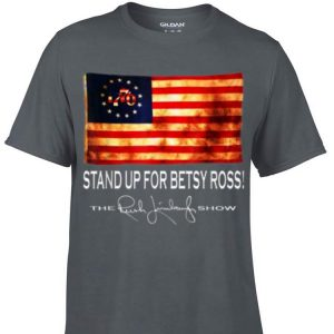 Awesome 1776 Stand Up For Old Betsy Ross The Rush Limbaugh Show shirt