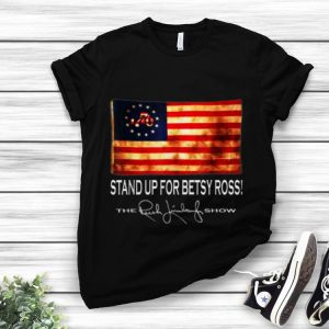 Awesome 1776 Stand Up For Old Betsy Ross The Rush Limbaugh Show shirt 1