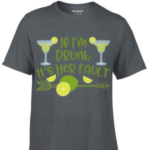 Awesome If I'm Drunk It's Her Fault Margarita shirt