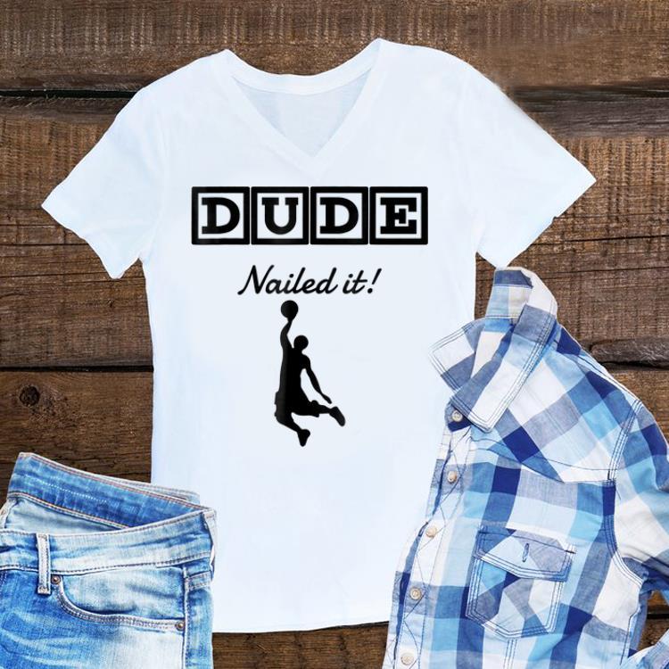 Dude Nailed It Basketball sweater 1 - Dude Nailed It Basketball sweater