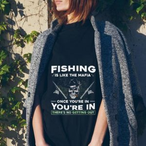 Fishing Is like The Mafia Once You're In You're In There's No Getting Out tank top
