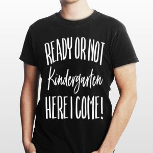 Hello Kindergarten Ready Or Not First Day of School Mom shirt