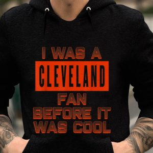 I Was A Cleveland Fan Before It Was Cool guy tee