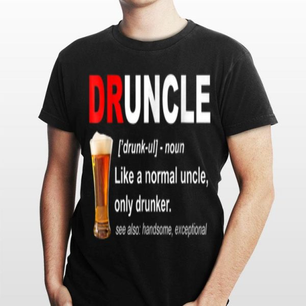 Like A Normal Uncle Druncle Beer shirt