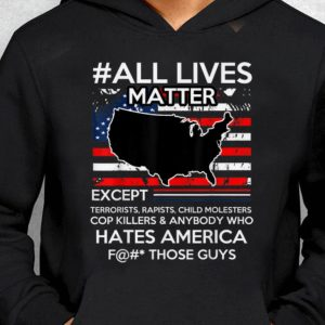 Nice All Lives Matter Except Hate America Fuck Those Guys American Flag guy tee