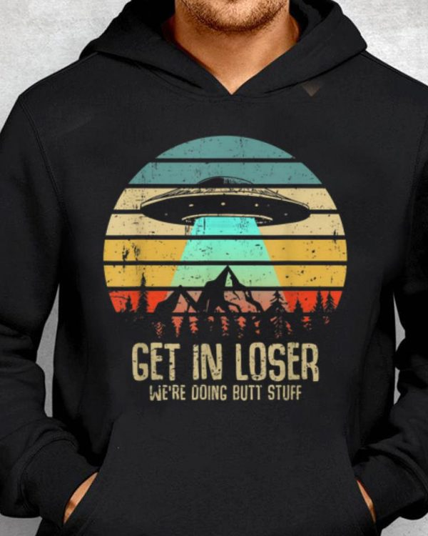 Nice Vintage Get In Loser We're Doing Butt Stuff UFO Alien Abduction guy tee