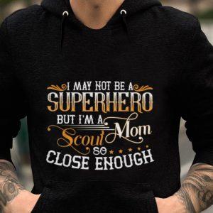 Premium I May not Be A Superhero But I'm A Scout Mom So Close Enough shirt