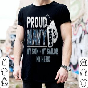 Proud Navy Mom My Son My Sailor My Hero Military Mom shirt
