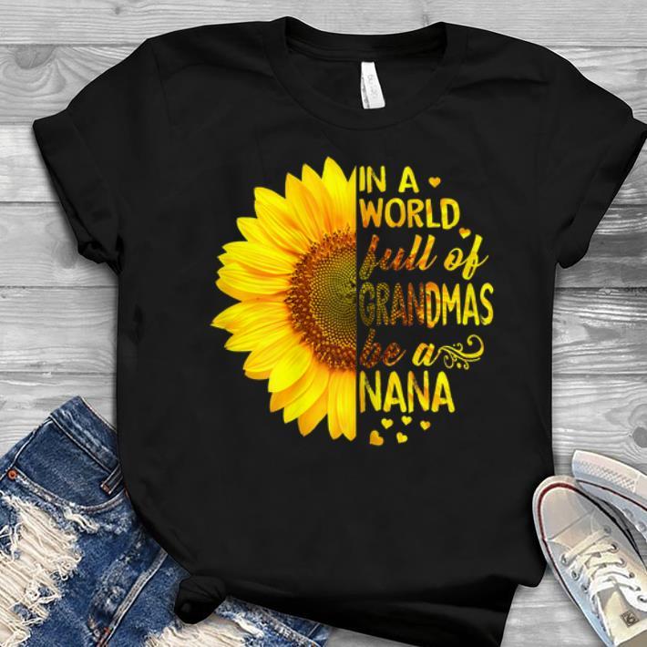 Sunflower In A World Full Of Grandmas Be A Nana Youth tee 1 - Sunflower In A World Full Of Grandmas Be A Nana Youth tee
