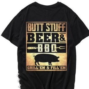 The best trend Butt Stuff Beer And BBQ Grilling'Em & I'll Em shirt