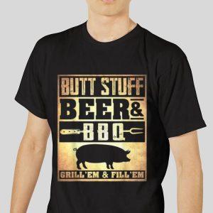 The best trend Butt Stuff Beer And BBQ Grilling'Em & I'll Em shirt 2