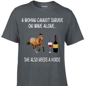 Awesome A Woman Cannot Survive On Wine Alone She Also Needs A Horse shirt