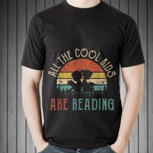 Awesome All The Cool Kids Are Reading Vintage shirt