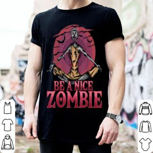 Awesome Be A Nice Zombie Yoga Meditation Halloween Gift Yoga shirt