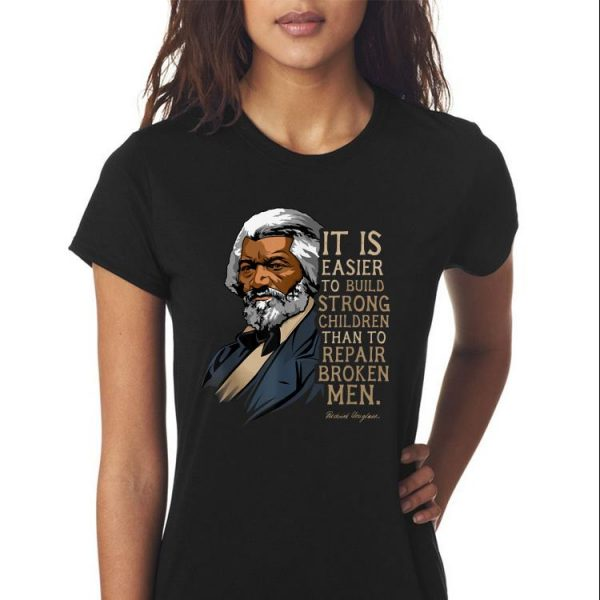 Awesome Frederick Douglass It Is Easier To Build Strong Children Than To Repair Broken Men shirt