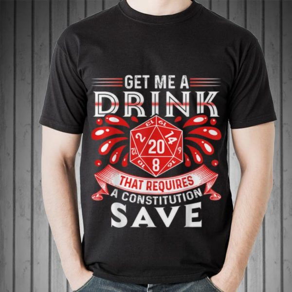 Awesome Get Me A Drink That Requires A Constitution Save shirt