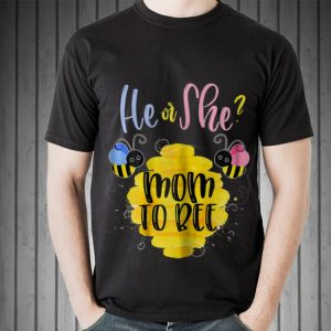 Awesome He Or She Mom To Bee shirt 1