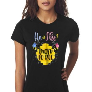 Awesome He Or She Mom To Bee shirt 2