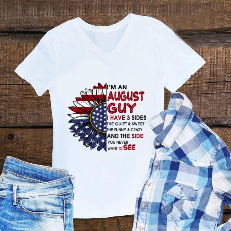 Awesome I m A August Guy I Have 3 Sides The Quiet And Sweet Sunflower American Flag shirt 1 - Awesome I'm A August Guy I Have 3 Sides The Quiet And Sweet Sunflower American Flag shirt