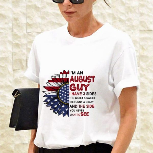 Awesome I'm A August Guy I Have 3 Sides The Quiet And Sweet Sunflower American Flag shirt