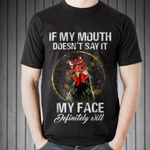 Awesome If My Mouth Doesn't Say It My Face Definitely Will Chicken shirt